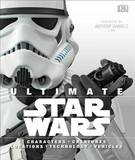 Ultimate Star Wars: Characters, Creatures, Locations, Technology, Vehicles by Ryder Windham