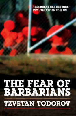 The Fear of Barbarians by Tzvetan Todorov