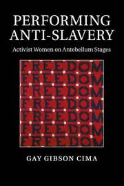 Performing Anti-Slavery by Gay Gibson Cima
