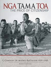 Nga Tama Toa: the Price of Citizenship : C Company 28 (Maori) Battalion 1939-1945 by Monty Soutar