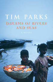 Dreams Of Rivers And Seas by Tim Parks image