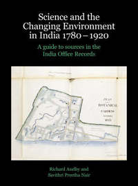 Science and the Changing Environment in India 1780-1920 by Richard Axelby