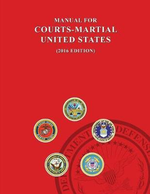Manual for Courts-Martial, United States 2016 edition by Jsc Military Justice