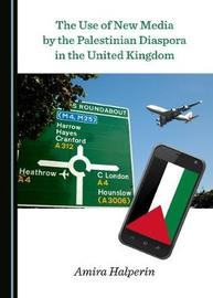The Use of New Media by the Palestinian Diaspora in the United Kingdom by Amira Halperin