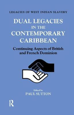 Dual Legacies in the Contemporary Caribbean by Paul Sutton