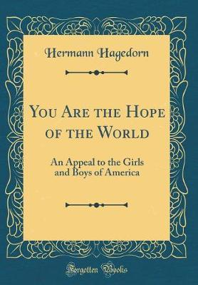 You Are the Hope of the World by Hermann Hagedorn