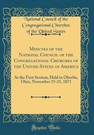 Minutes of the National Council of the Congregational Churches of the United States of America by National Council of the Congrega States