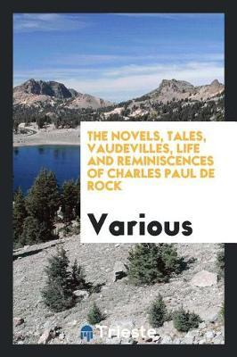 The Novels, Tales, Vaudevilles, Life and Reminiscences of Charles Paul de Rock by Various ~ image