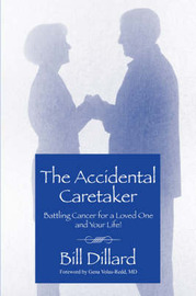 The Accidental Caretaker: Battling Cancer for a Loved One and Your Life! by Bill Dillard image