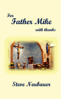 For Father Mike by Steve Neubauer