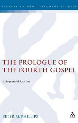 The Prologue of the Fourth Gospel by Peter Michael Phillips