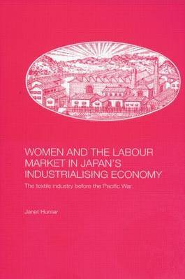 Women and the Labour Market in Japan's Industrialising Economy by Janet Hunter image
