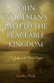 John Woolman's Path to the Peaceable Kingdom by Geoffrey Plank