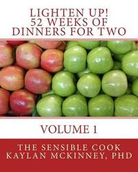 Lighten Up! 52 Weeks of Dinners for Two by Kaylan McKinney Phd