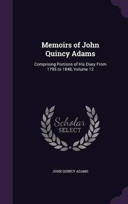 Memoirs of John Quincy Adams by John Quincy Adams image