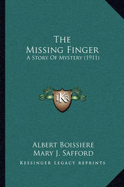 The Missing Finger the Missing Finger: A Story of Mystery (1911) a Story of Mystery (1911) by Albert Boissiere