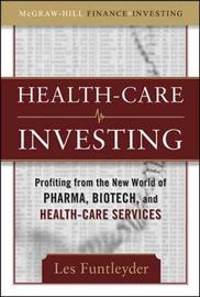 Healthcare Investing: Profiting from the New World of Pharma, Biotech, and Health Care Services by Les Funtleyder image