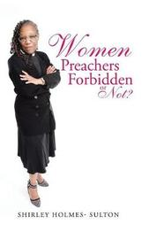 Women Preachers Forbidden or Not? by Shirley Holmes-Sulton
