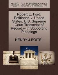 Robert E. Ford, Petitioner, V. United States. U.S. Supreme Court Transcript of Record with Supporting Pleadings by Henry J Boitel
