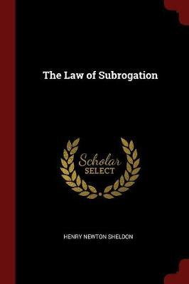 The Law of Subrogation by Henry Newton Sheldon