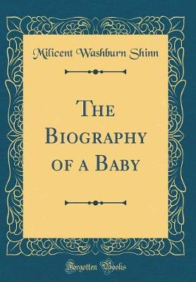 The Biography of a Baby (Classic Reprint) by Milicent Washburn Shinn image
