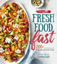 The All-New Fresh Food Fast by Cooking Light Magazine