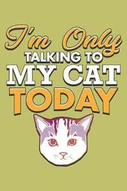I'M Only Talking To My Cat Today by Books by 3am Shopper image