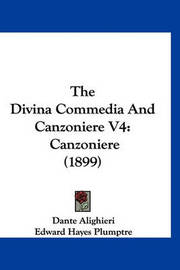 The Divina Commedia and Canzoniere V4: Canzoniere (1899) by Dante Alighieri