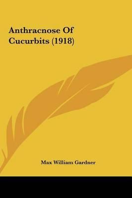 Anthracnose of Cucurbits (1918) by Max William Gardner image