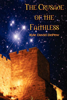 The Crusade of the Faithless by Kyle David DePew