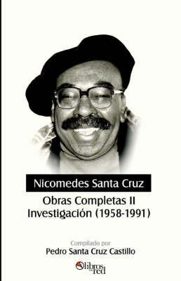 Nicomedes Santa Cruz. Obras Completas II. Investigacion (1958-1991) by Nicomedes Santa Cruz