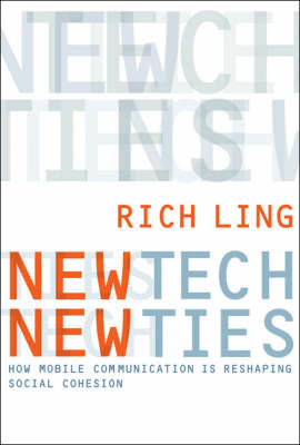 New Tech, New Ties: How Mobile Communication is Reshaping Social Cohesion by Richard Ling