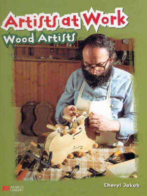 Artists at Work: Wood Artists by Cheryl Jakab