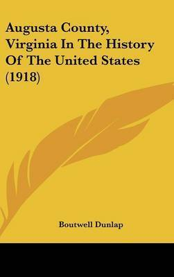 Augusta County, Virginia in the History of the United States (1918) by Boutwell Dunlap