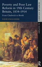 Poverty and Poor Law Reform in Nineteenth-Century Britain, 1834-1914 by David Englander