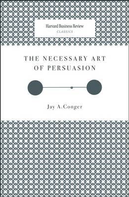 The Necessary Art of Persuasion by Jay A Conger image