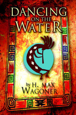 Dancing on the Water by H. Max Wagoner