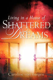 Living in a House of Shattered Dreams by Caroline Von Bargen image