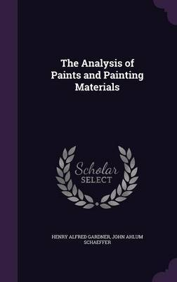 The Analysis of Paints and Painting Materials by Henry Alfred Gardner image