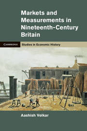 Markets and Measurements in Nineteenth-Century Britain by Aashish Velkar