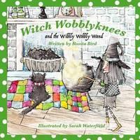 Witch Wobblyknees and the Wibbly Wobbly Wand by Rosita Bird