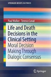 Life and Death Decisions in the Clinical Setting by Terry Lovat