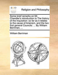 Some Brief Remarks on Mr. Chandler's Introduction to the History of the Inquisition by William Berriman image