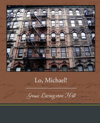 Lo, Michael! by Grace Livingston Hill