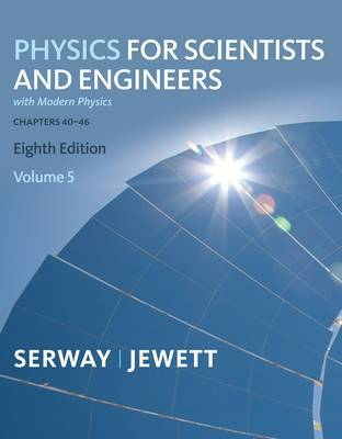 Physics for Scientists and Engineers,Chapters 39-46: v. 5 by John Jewett (California State Polytechnic University, Pomona)