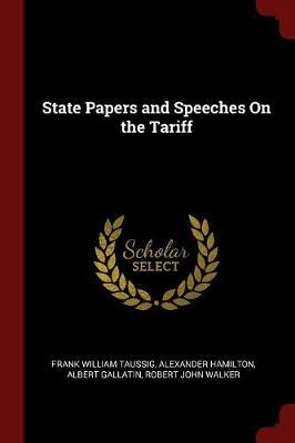 State Papers and Speeches on the Tariff by Frank William Taussig