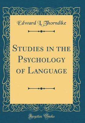 Studies in the Psychology of Language (Classic Reprint) by Edward L Thorndike