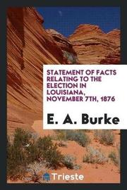 Statement of Facts Relating to the Election in Louisiana, November 7th, 1876 by E A Burke image