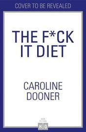 The F*ck It Diet by Caroline Dooner