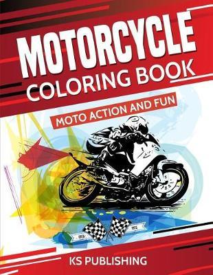 Motorcycle Coloring Book. Moto Action and Fun by Ks Publishing